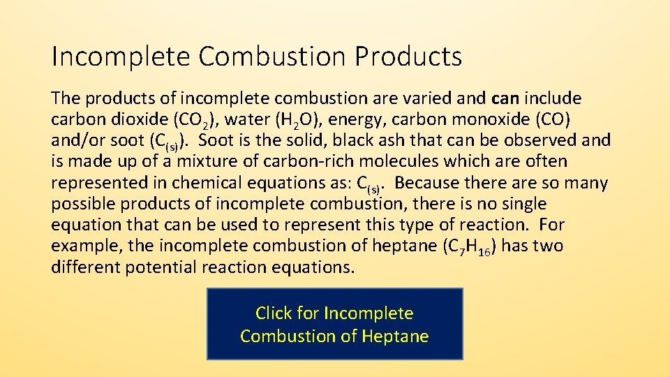 Incomplete Combustion Products The products of incomplete combustion are varied and can include carbon