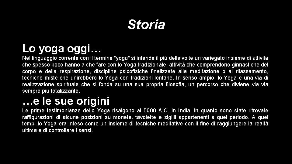 """Storia Lo yoga oggi… Nel linguaggio corrente con il termine """"yoga"""" si intende il"""