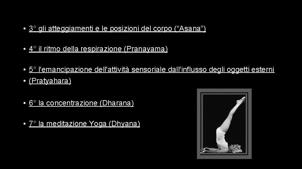 """• 3° gli atteggiamenti e le posizioni del corpo (""""Asana"""") • 4° il"""