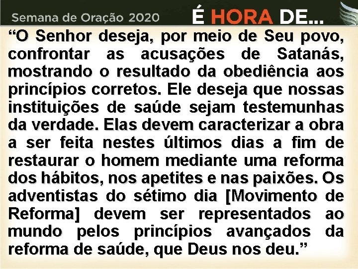 """""""O Senhor deseja, por meio de Seu povo, confrontar as acusações de Satanás, mostrando"""