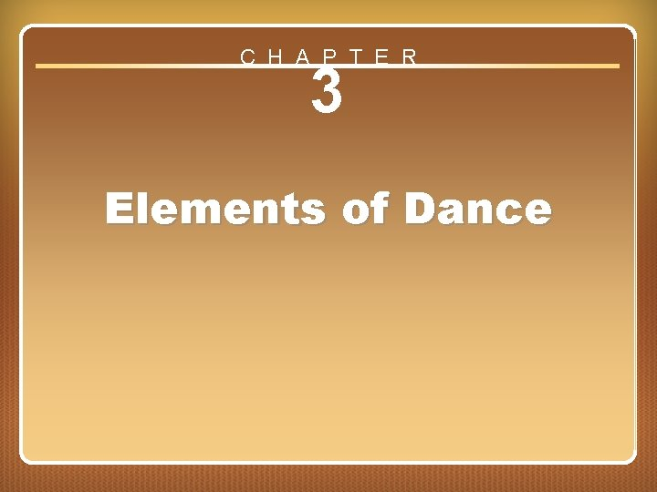 C H A P T E R 3 Elements of Dance Chapter ? ?