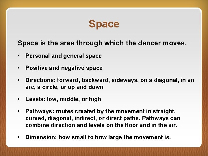 Space is the area through which the dancer moves. • Personal and general space
