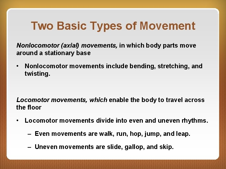 Two Basic Types of Movement Nonlocomotor (axial) movements, in which body parts move around