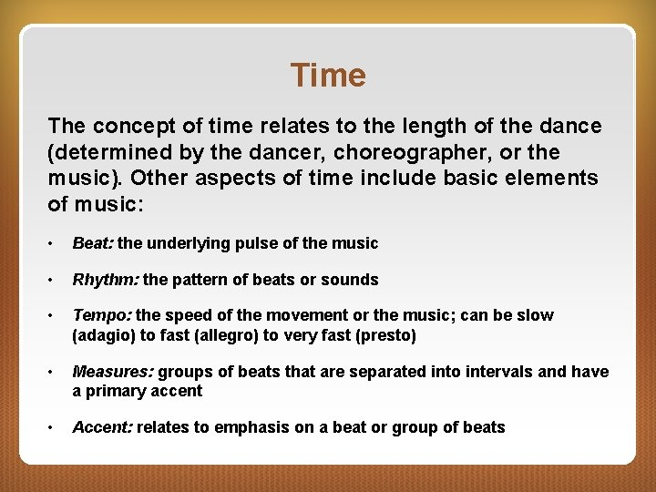 Time The concept of time relates to the length of the dance (determined by