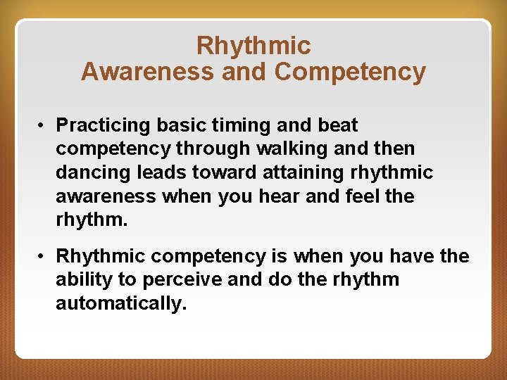 Rhythmic Awareness and Competency • Practicing basic timing and beat competency through walking and