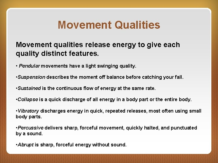 Movement Qualities Movement qualities release energy to give each quality distinct features. • Pendular
