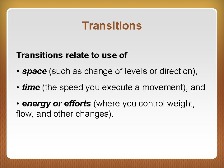 Transitions relate to use of • space (such as change of levels or direction),