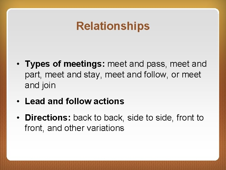 Relationships • Types of meetings: meet and pass, meet and part, meet and stay,