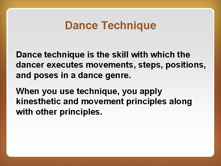 Dance Technique Dance technique is the skill with which the dancer executes movements, steps,