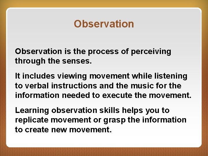 Observation is the process of perceiving through the senses. It includes viewing movement while