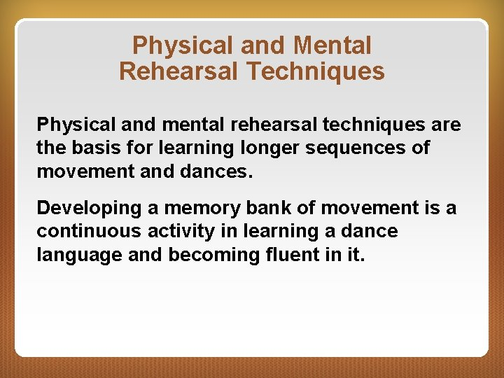 Physical and Mental Rehearsal Techniques Physical and mental rehearsal techniques are the basis for