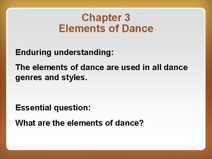Chapter 3 Elements of Dance Enduring understanding: The elements of dance are used in
