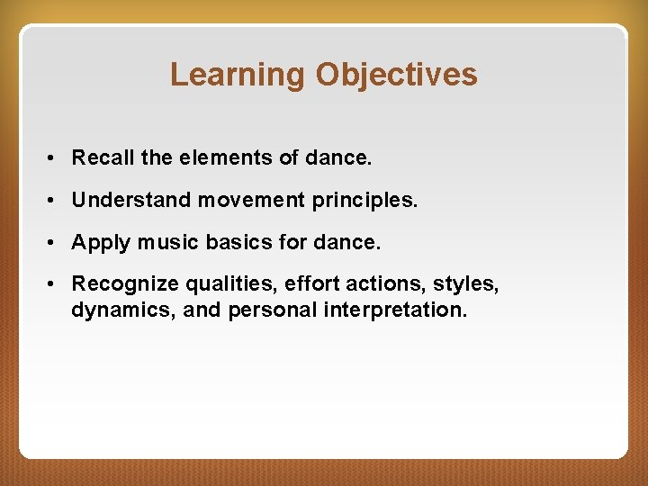 Learning Objectives • Recall the elements of dance. • Understand movement principles. • Apply