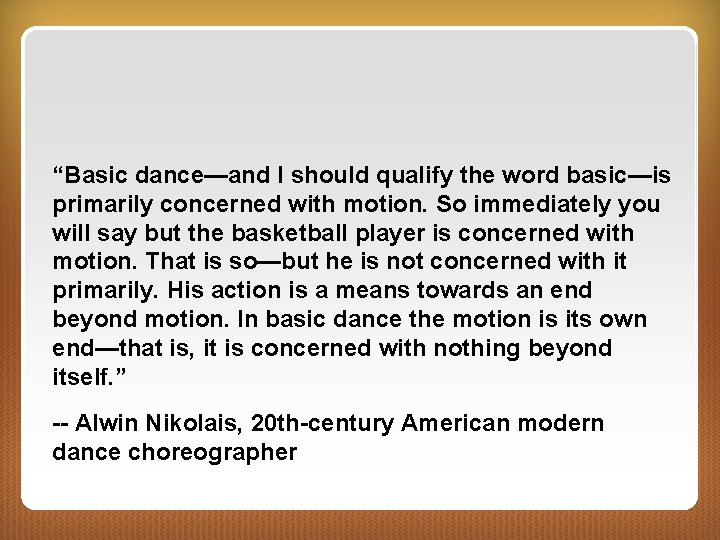 """""""Basic dance—and I should qualify the word basic—is primarily concerned with motion. So immediately"""