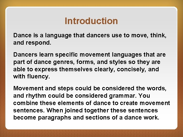 Introduction Dance is a language that dancers use to move, think, and respond. Dancers