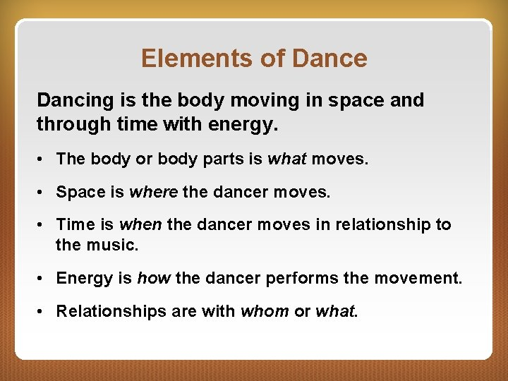 Elements of Dance Dancing is the body moving in space and through time with