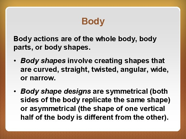 Body actions are of the whole body, body parts, or body shapes. • Body