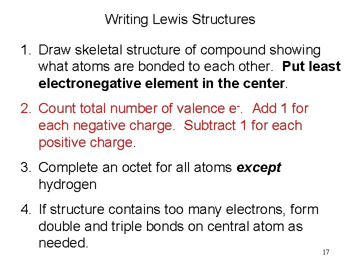 Writing Lewis Structures 1. Draw skeletal structure of compound showing what atoms are bonded