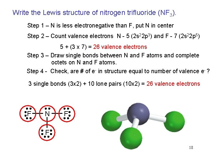 Write the Lewis structure of nitrogen trifluoride (NF 3). Step 1 – N is