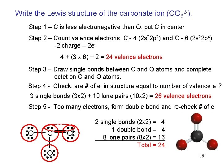 Write the Lewis structure of the carbonate ion (CO 32 -). Step 1 –