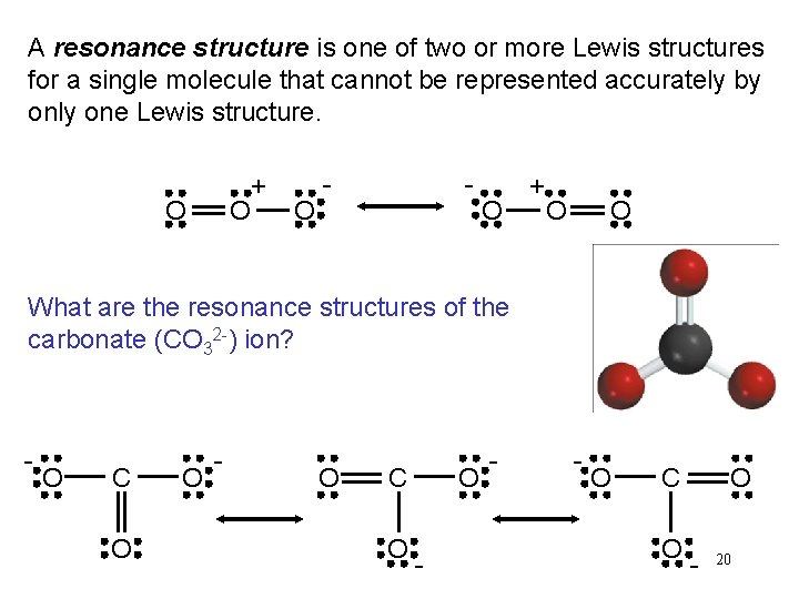 A resonance structure is one of two or more Lewis structures for a single