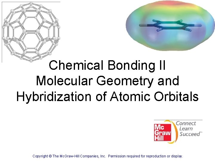 Chemical Bonding II Molecular Geometry and Hybridization of Atomic Orbitals 23 Copyright © The