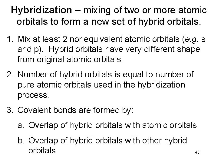 Hybridization – mixing of two or more atomic orbitals to form a new set