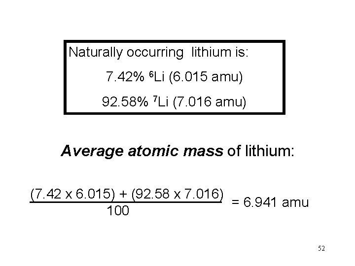 Naturally occurring lithium is: 7. 42% 6 Li (6. 015 amu) 92. 58% 7