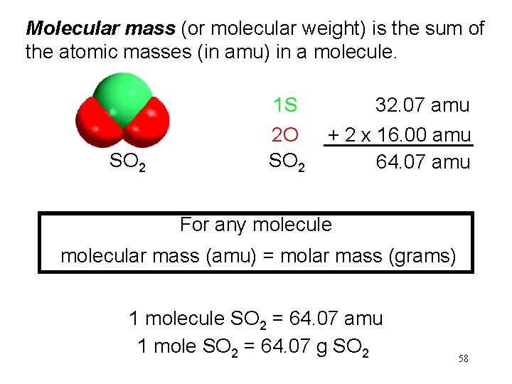 Molecular mass (or molecular weight) is the sum of the atomic masses (in amu)