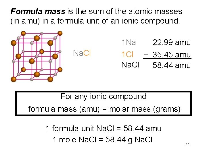 Formula mass is the sum of the atomic masses (in amu) in a formula