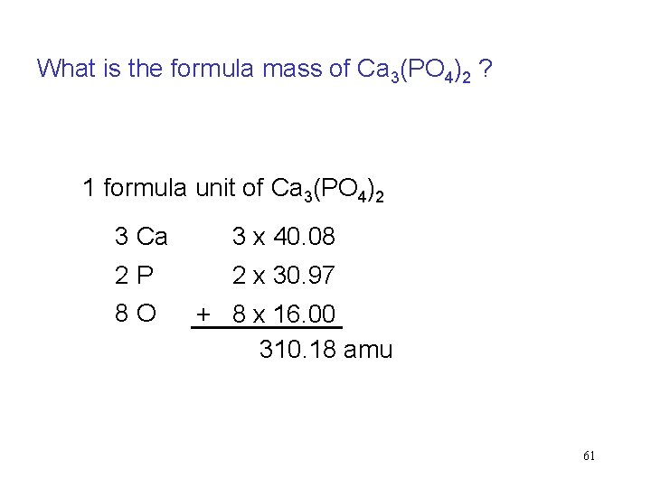 What is the formula mass of Ca 3(PO 4)2 ? 1 formula unit of