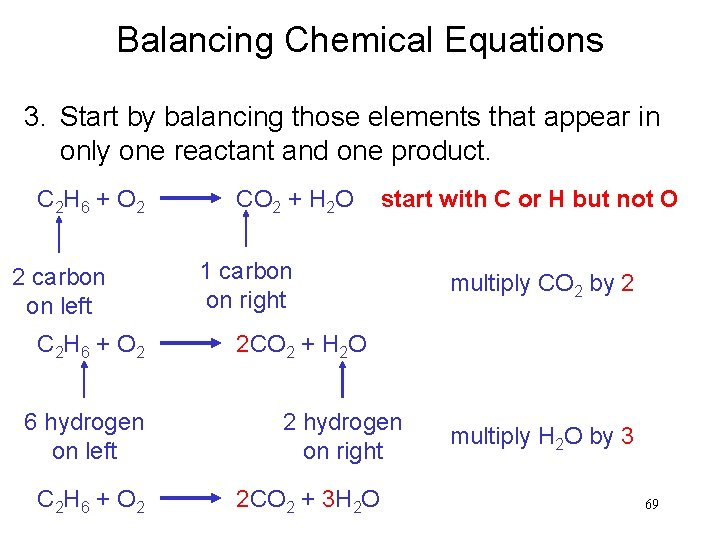 Balancing Chemical Equations 3. Start by balancing those elements that appear in only one