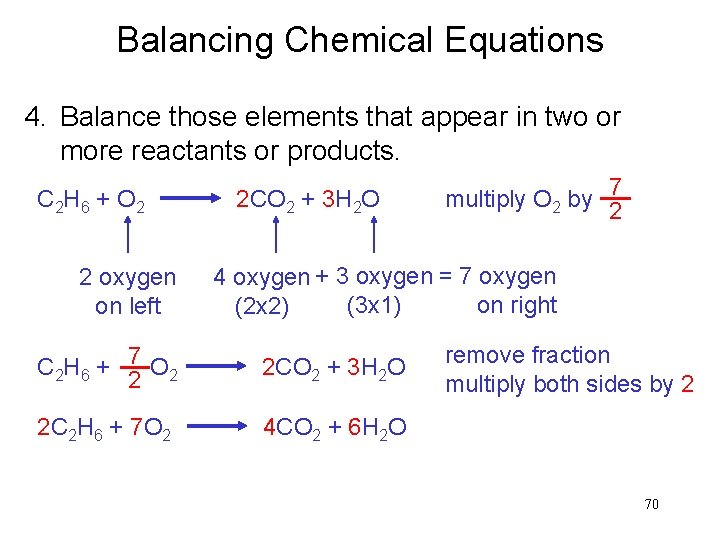 Balancing Chemical Equations 4. Balance those elements that appear in two or more reactants