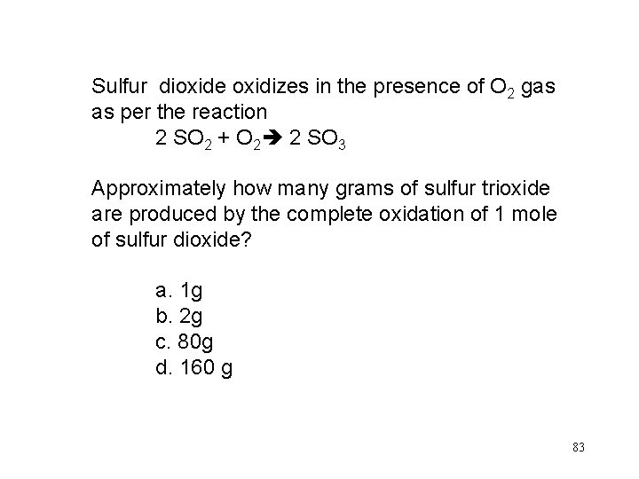Sulfur dioxide oxidizes in the presence of O 2 gas as per the reaction