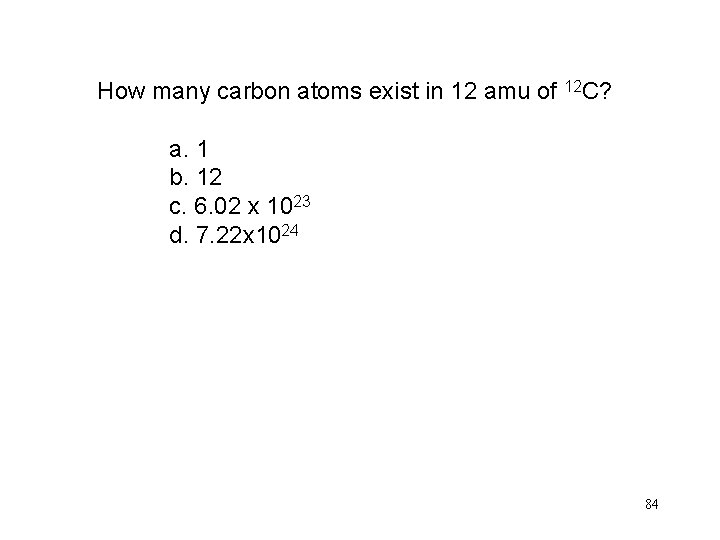 How many carbon atoms exist in 12 amu of 12 C? a. 1 b.