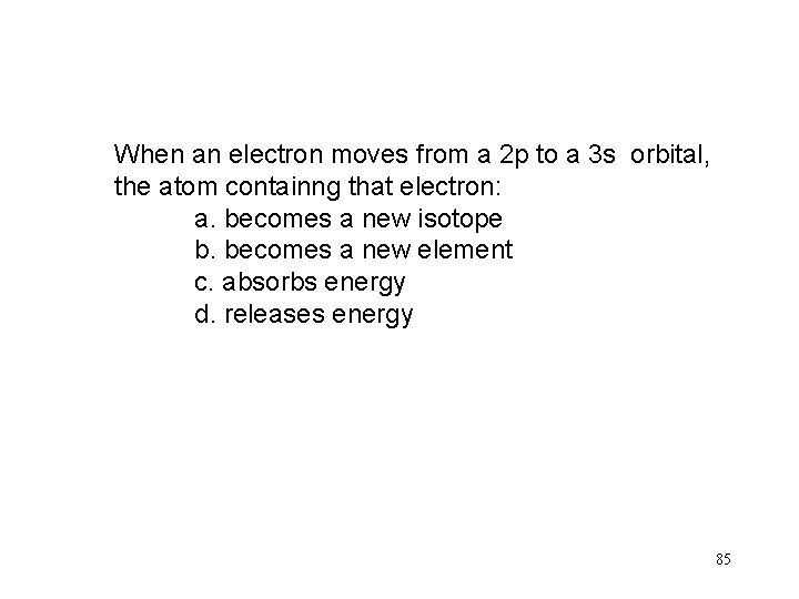When an electron moves from a 2 p to a 3 s orbital, the