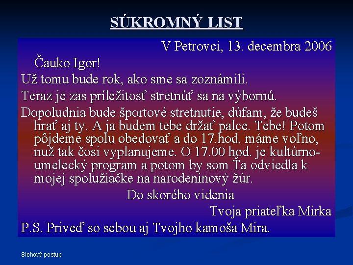 SÚKROMNÝ LIST V Petrovci, 13. decembra 2006 Čauko Igor! Už tomu bude rok, ako