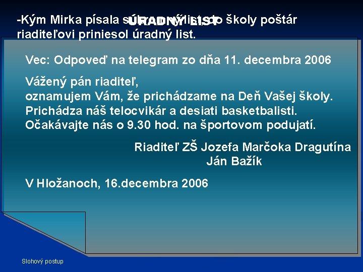 -Kým Mirka písala súkromný do školy poštár ÚRADNÝlist, LIST riaditeľovi priniesol úradný list. Vec: