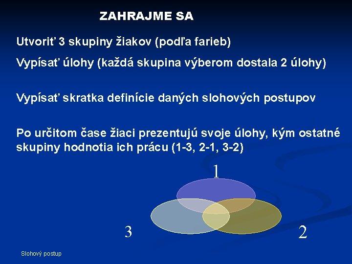 ZAHRAJME SA Utvoriť 3 skupiny žiakov (podľa farieb) Vypísať úlohy (každá skupina výberom dostala