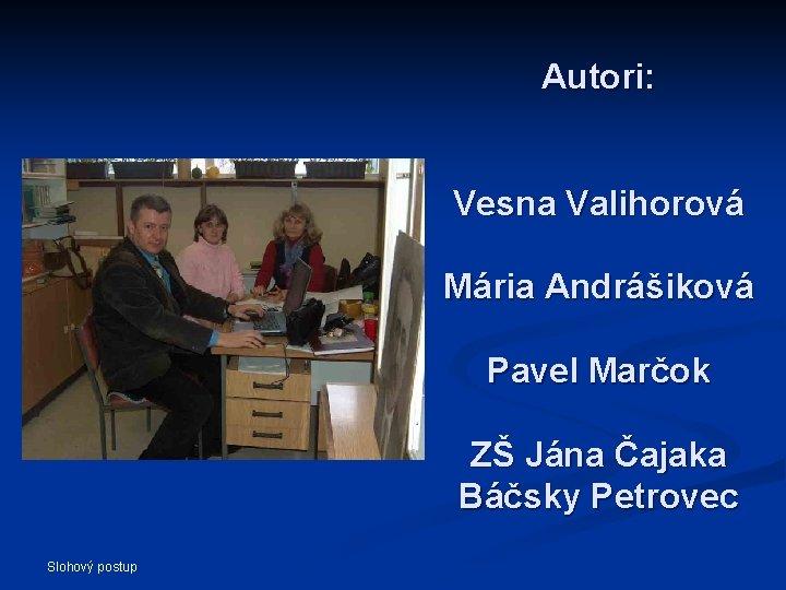 Autori: Vesna Valihorová Mária Andrášiková Pavel Marčok ZŠ Jána Čajaka Báčsky Petrovec Slohový postup