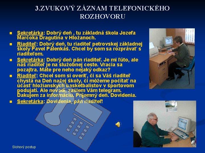 3. ZVUKOVÝ ZÁZNAM TELEFONICKÉHO ROZHOVORU n n n Sekretárka: Dobrý deň , tu základná