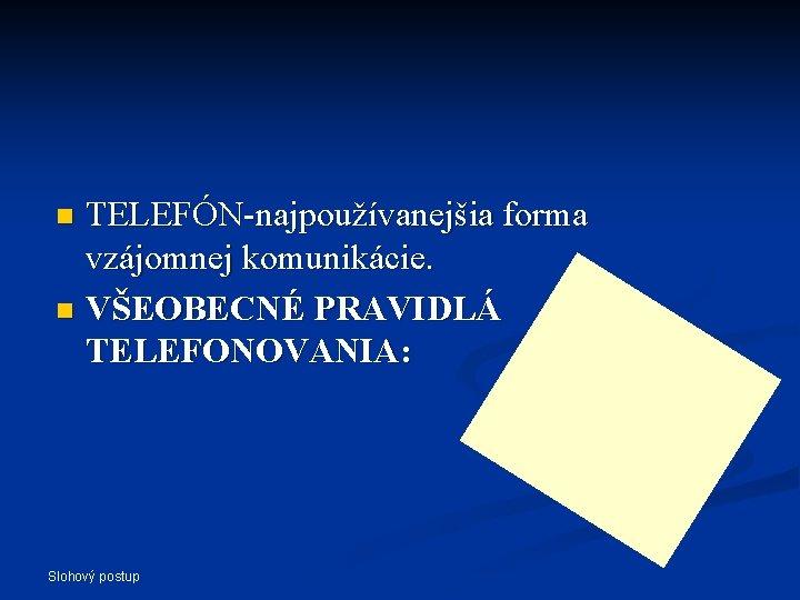 TELEFÓN-najpoužívanejšia forma vzájomnej komunikácie. n VŠEOBECNÉ PRAVIDLÁ TELEFONOVANIA: n Slohový postup