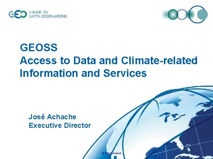 GEOSS Access to Data and Climate-related Information and Services José Achache Executive Director ©