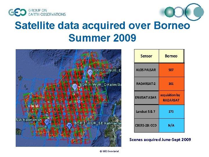 Satellite data acquired over Borneo Summer 2009 Scenes acquired June-Sept 2009 © GEO Secretariat