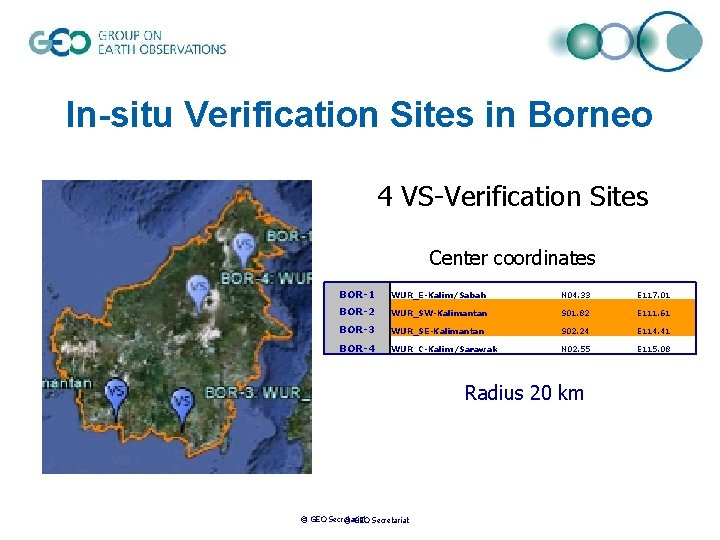 In-situ Verification Sites in Borneo 4 VS-Verification Sites Center coordinates BOR-1 WUR_E-Kalim/Sabah N 04.