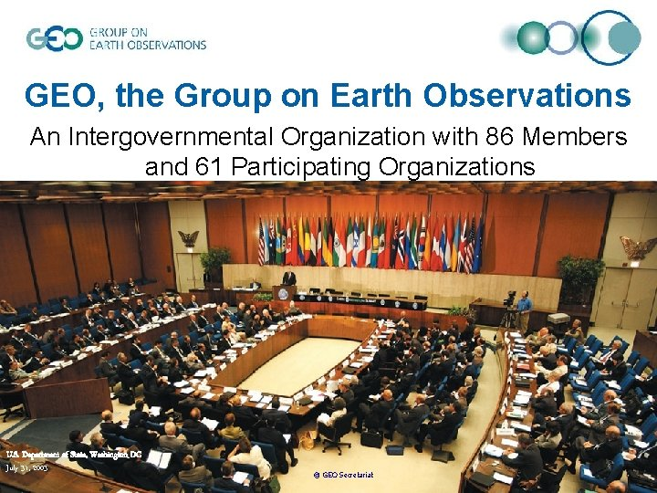 GEO, the Group on Earth Observations An Intergovernmental Organization with 86 Members and 61