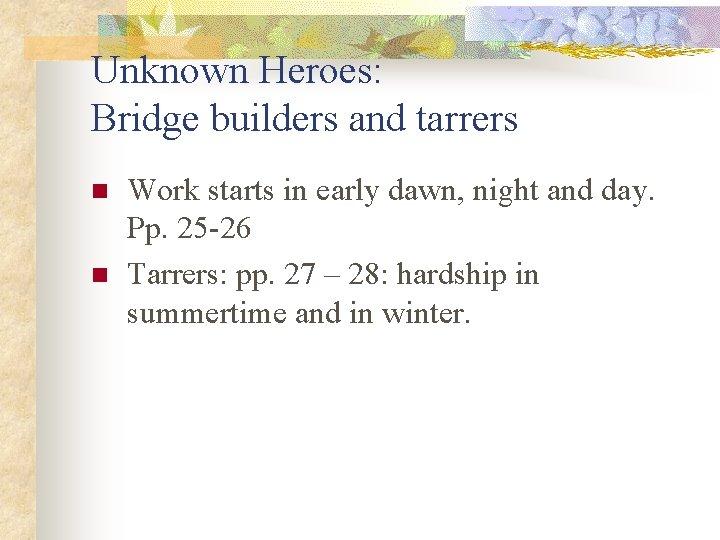 Unknown Heroes: Bridge builders and tarrers n n Work starts in early dawn, night