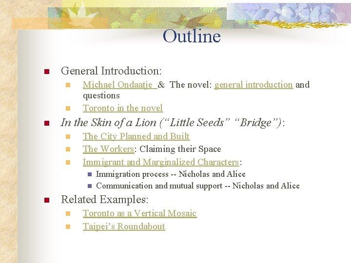 Outline n General Introduction: n n n Michael Ondaatje & The novel: general introduction