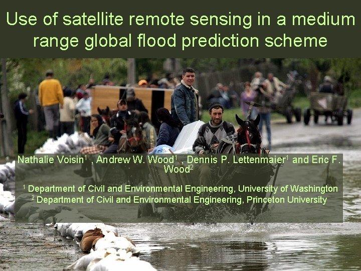 Use of satellite remote sensing in a medium range global flood prediction scheme Nathalie