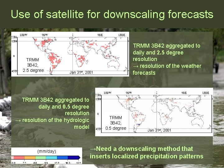 Use of satellite for downscaling forecasts TRMM 3 B 42, 2. 5 degree Jan